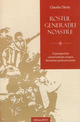 Rostul generației noastre - Claudiu Tarziu (CARTE)