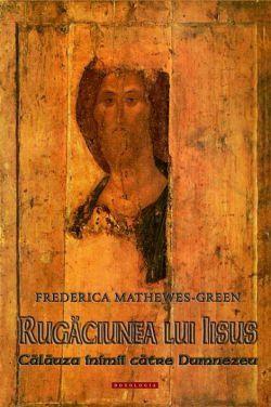 Rugăciunea lui Iisus: călăuza inimii către Dumnezeu  - Frederica Mathewes Green (CĂRTI)