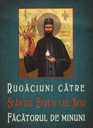 Rugăciuni către Sfântul Efrem cel Nou, făcătorul de minuni