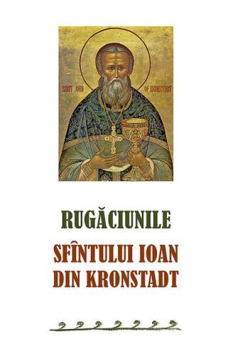 Rugăciunile Sfîntului Ioan din Kronstadt  - Sfantul Ioan de Kronstadt (CARTE)