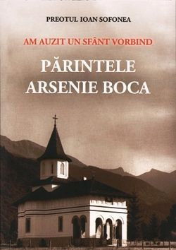 Am auzit un sfant vorbind: Parintele Arsenie Boca (CARTE) - Pr. Ioan Sofonea