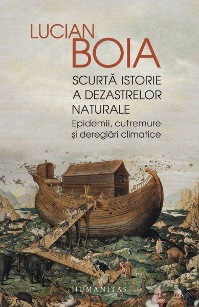 Scurtă istorie a dezastrelor naturale - Lucian Boia (CARTE)