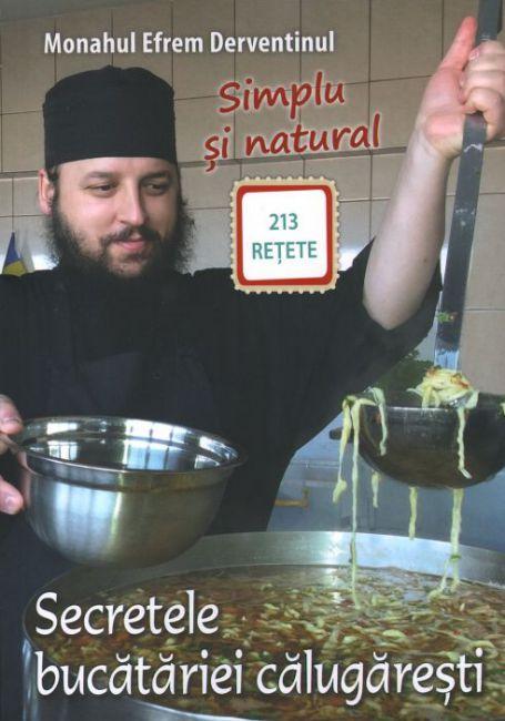 Secretele bucătăriei călugărești. 213 rețete - Efrem Derventinul (CARTE)
