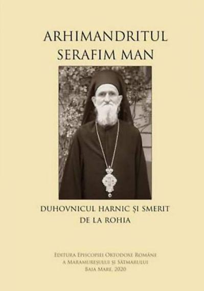 Arhimandritul Serafim Man: Duhovnicul harnic și smerit de la Rohia