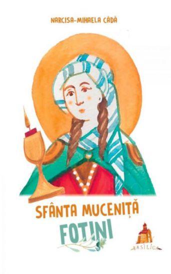 Sfânta Muceniță Fotini - Narcisa-Mihaela Cada (CARTE)