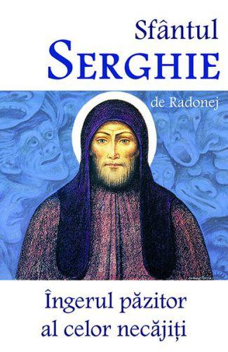 Sfantul Serghie de Radonej - Ingerul pazitor al celor necăjiti