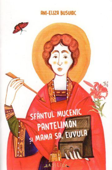 Sfântul Mucenic Pantelimon și mama sa, Euvula - Ani-Eliza Busuioc (CARTE)