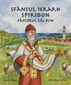 Sfântul Ierarh Spiridon, Păstorul cel bun - Catalin Grigore (CARTE)