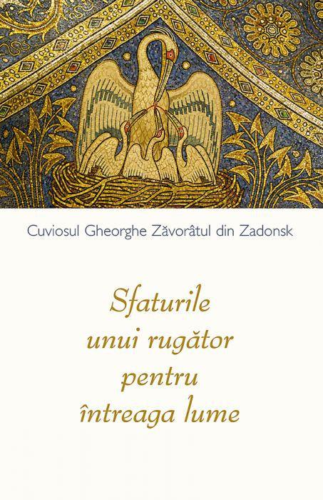 Sfaturile unui rugător pentru întreaga lume - Gheorghe Zavoratul (CARTE)