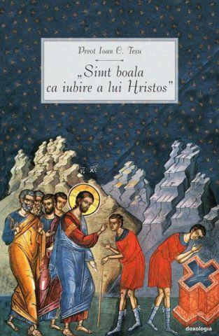 Simt boala ca iubire a lui Hristos - Pr. Prof. Ioan C. Tesu (CARTE)