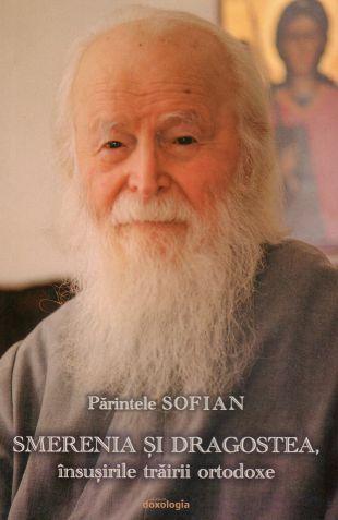 Smerenia și dragostea, însușirile trăirii ortodoxe - Arhim. Sofian Boghiu (CARTE)