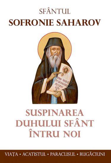 Sfântul Sofronie Saharov: Viața, acatistul, paraclisul, rugăciuni - Arhim. Sofronie Saharov (Staretul Sofronie de la Essex) (CARTE)