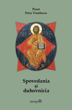 Spovedania şi duhovnicia - Pr. Petre Vintilescu (CARTE)