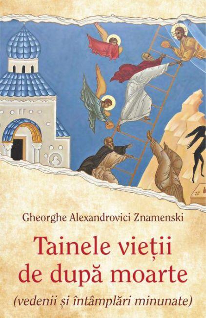 Tainele vieții de după moarte - Gheorghe Alexandrovici Znamenski (CARTE)