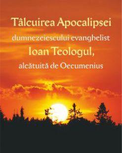Tâlcuirea apocalipsei dumnezeiescului evanghelist Ioan Teologul, alcătuită de Oecumenius -   *** (CĂRTI)
