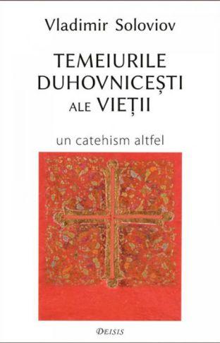 Temeiurile duhovniceşti ale vieţii - Vladimir Soloviov (CARTE)