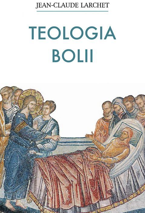 Teologia bolii - Jean-Claude Larchet (CARTE)