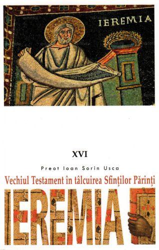 Vechiul Testament în tâlcuirea Sfinţilor Părinţi (XVI) Ieremia