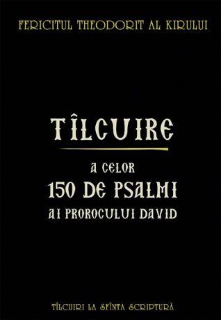 Tâlcuire a celor o sută cincizeci de psalmi ai Prorocului Împărat David - Fericitul Theodorit (CARTE)