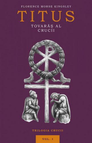 Titus, tovarăș al Crucii - Florence Morse Kingsley (CĂRȚI)