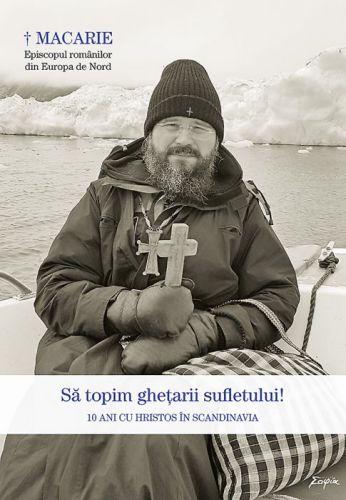 Să topim ghețarii sufletului! - Macarie Dragoi (CARTE)