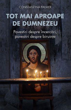 Tot mai aproape de Dumnezeu - Constantina Palmer (CARTE)