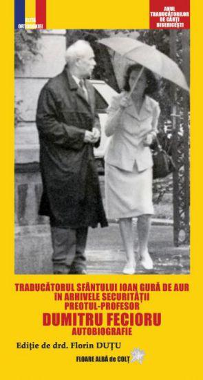 Traducatorul Sfantului Ioan Gura de Aur in arhivele securitatii - preotul-profesor Dumitru Fecioru