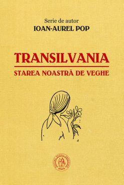 Transilvania, starea noastră de veghe