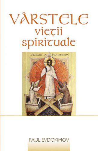Vârstele vieții spirituale - Paul Evdokimov (CARTE)