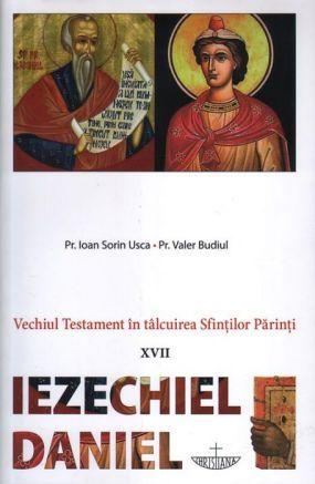 Vechiul Testament în tâlcuirea Sfinţilor Părinţi (XVII) - Iezechiel, Daniel - Pr. Ioan Sorin Usca (CARTE)