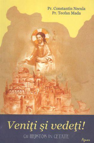 Veniţi şi vedeţi! Cu Hristos în cetate  - Pr. prof. dr. Constantin Necula (CARTE)