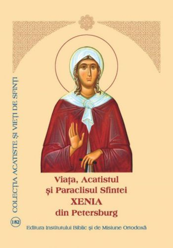 Viata, Acatistul si Paraclisul Sfintei Xenia din Petersburg