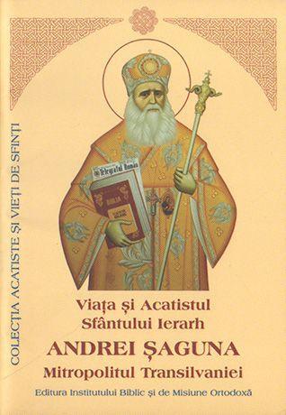 Viaţa şi Acatistul Sfântului Ierarh Andrei Şaguna