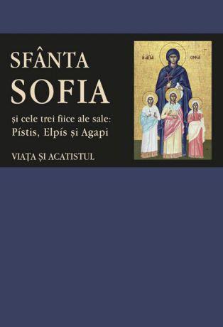 Viața și acatistul Sfintei Muceniţe Sofia şi ale celor trei fiice ale sale: Pístis, Elpís şi Agapi -   *** (CARTE)