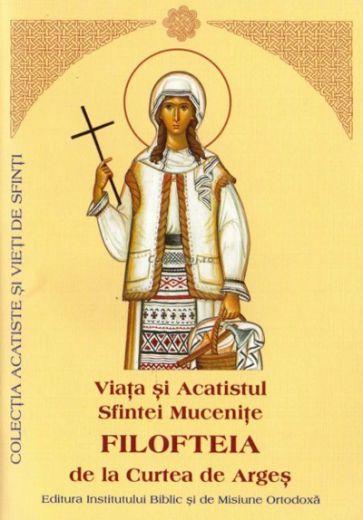 Viaţa şi Acatistul Sfintei Muceniţe Filofteia de la Curtea de Argeș