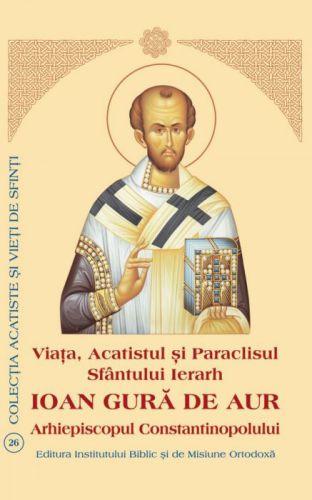 Viaţa şi Acatistul Sfântului Ierarh Ioan Gură de Aur Arhiepiscopul Constantinopolului