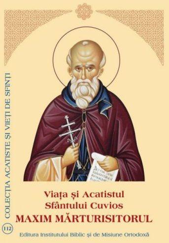Viața și Acatistul Sfântului Maxim Mărturisitoru