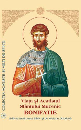 Viaţa şi Acatistul Sfântului Mucenic Bonifatie