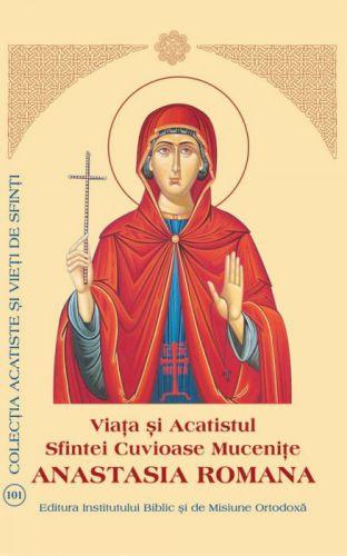 Viaţa şi Acatistul Sfintei Cuvioase Muceniţe Anastasia Romana