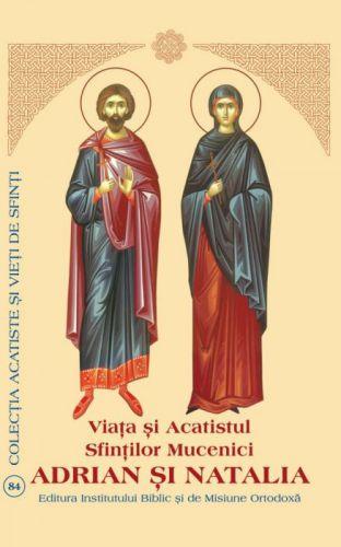 Viaţa şi Acatistul Sfinţilor Mucenici Adrian şi Natalia
