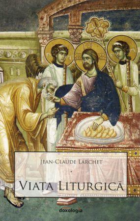 Viața liturgică - Jean-Claude Larchet (CARTE)
