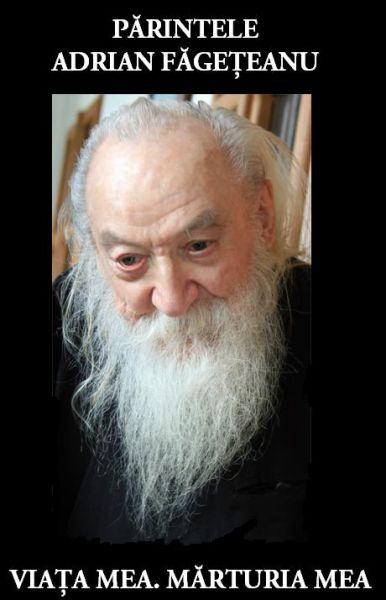 Părintele Adrian Făgețeanu. Viața mea. Mărturia mea