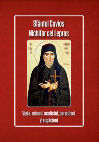 Sfantul Cuvios Nichifor cel Lepros: Viata, minuni, acatistul, paraclisul si rugaciuni