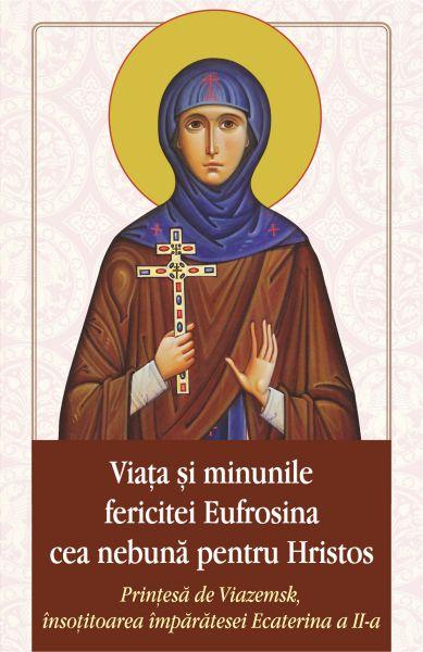 Viaţa şi minunile fericitei Eufrosina cea nebună pentru Hristos