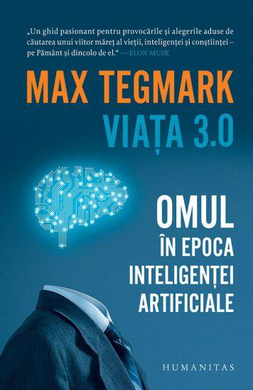 Viața 3.0. Omul în epoca inteligenței artificiale - Max Tegmark (CARTE)