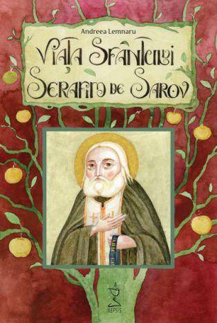 Viaţa Sfântului Serafim de Sarov - Andreea Lemnaru (CARTE)