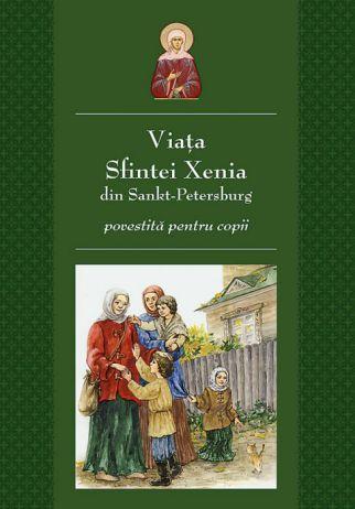 Viața Sfintei Xenia din Sankt Petersburg povestită pentru copii -   *** (CARTE)