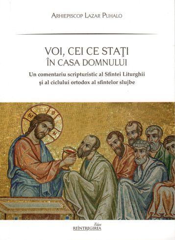 Voi, cei ce stati in casa Domnului: un comentariu scripturistic al Sfintei Liturghii și al ciclului ortodox al sfintelor slujbe