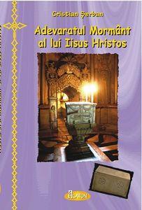 Adevaratul Mormant al lui Iisus Hristos - Cristian Serban (CARTE)