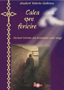 Calea spre fericire Scrisori trimise din inchisoare celor dragi - Valeriu Gafencu (CARTE)